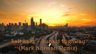 Смотреть клип Salt Lake - Sunset Highway (Mark Norman Remix) онлайн